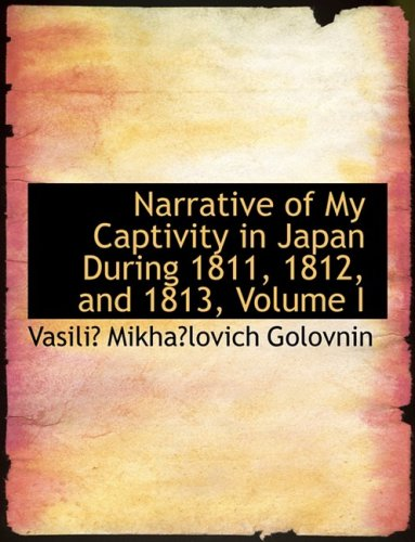 9780554679273: Narrative of My Captivity in Japan During 1811, 1812, and 1813, Volume I (Large Print Edition)