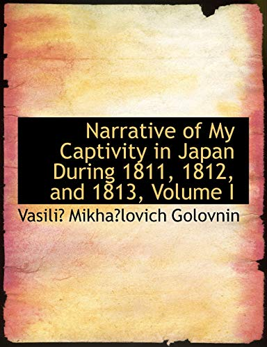 9780554679297: Narrative of My Captivity in Japan During 1811, 1812, and 1813, Volume I (Large Print Edition)