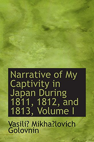 9780554679310: Narrative of My Captivity in Japan During 1811, 1812, and 1813, Volume I