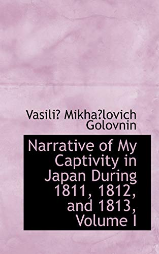 9780554679334: Narrative of My Captivity in Japan During 1811, 1812, and 1813, Volume I
