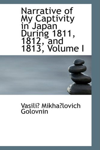 9780554679358: Narrative of My Captivity in Japan During 1811, 1812, and 1813, Volume I