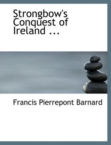 9780554687933: Strongbow's Conquest of Ireland ... (Large Print Edition)