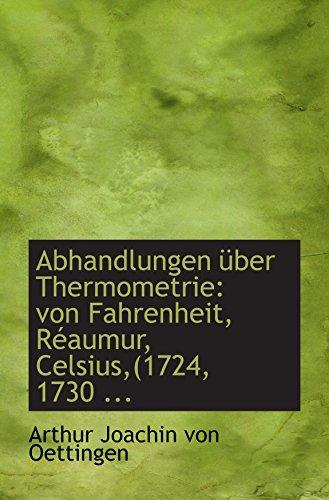 Abhandlungen über Thermometrie: von Fahrenheit, Réaumur, Celsius,(1724,: Arthur Joachin von