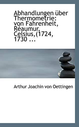 Abhandlungen Uber Thermometrie: Von Fahrenheit, Reaumur, Celsius,: Arthur Joachin Von