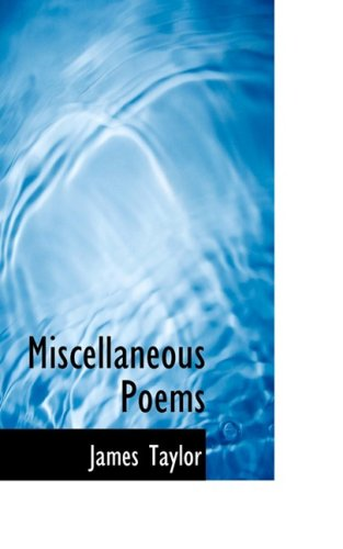 Miscellaneous Poems (0554697785) by Taylor, James