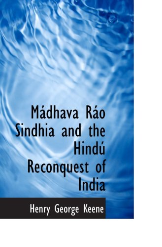 9780554699813: Mádhava Ráo Sindhia and the Hindú Reconquest of India