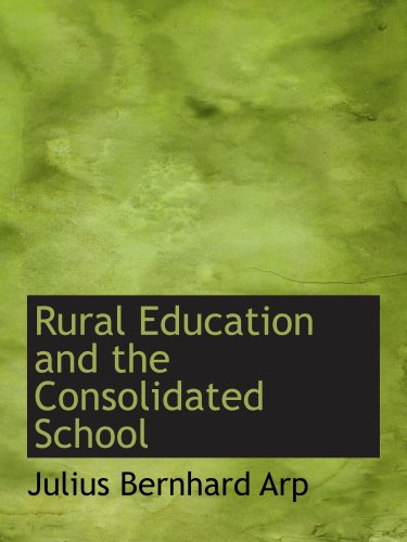 9780554700304: Rural Education and the Consolidated School