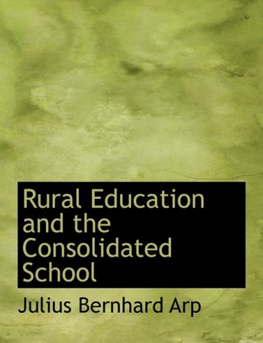 9780554700335: Rural Education and the Consolidated School (Large Print Edition)