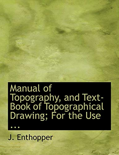 9780554701813: Manual of Topography, and Text-Book of Topographical Drawing; For the Use ... (Large Print Edition)