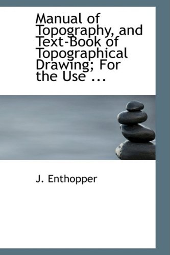 9780554701875: Manual of Topography, and Text-Book of Topographical Drawing; For the Use ...