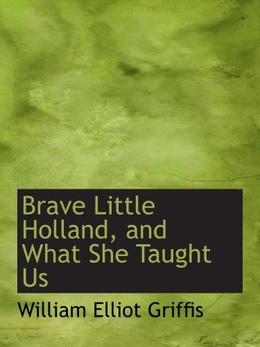 9780554704463: Brave Little Holland, and What She Taught Us