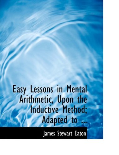 9780554705347: Easy Lessons in Mental Arithmetic, Upon the Inductive Method; Adapted to ... (Large Print Edition)