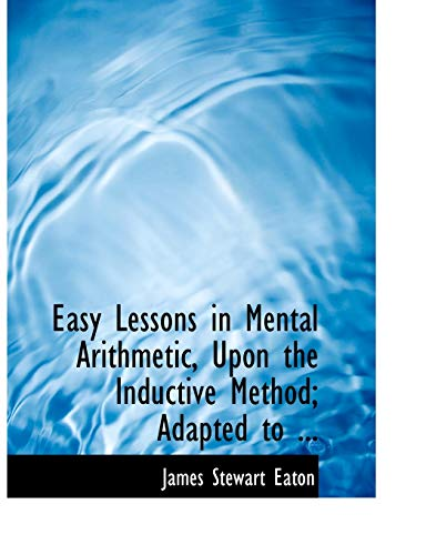 9780554705361: Easy Lessons in Mental Arithmetic, Upon the Inductive Method; Adapted to ... (Large Print Edition)