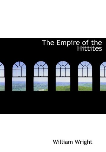 The Empire of the Hittites (Large Print Edition) (9780554709598) by William Wright