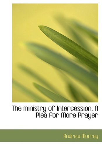 9780554713243: The ministry of Intercession, A Plea for More Prayer (Large Print Edition)