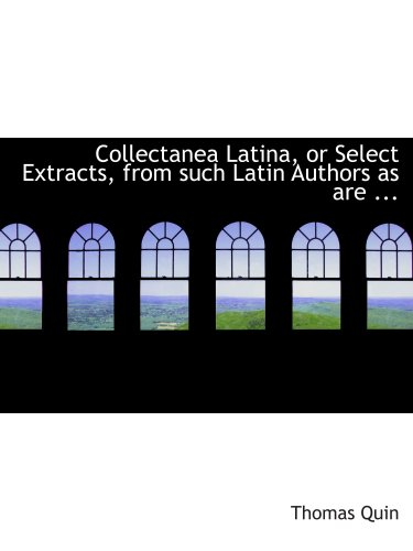 9780554713779: Collectanea Latina, or Select Extracts, from such Latin Authors as are ...