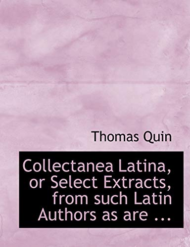 9780554713823: Collectanea Latina, or Select Extracts, from such Latin Authors as are ... (Large Print Edition)