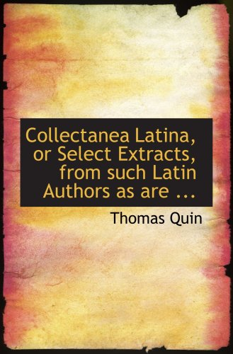 9780554713847: Collectanea Latina, or Select Extracts, from such Latin Authors as are ...