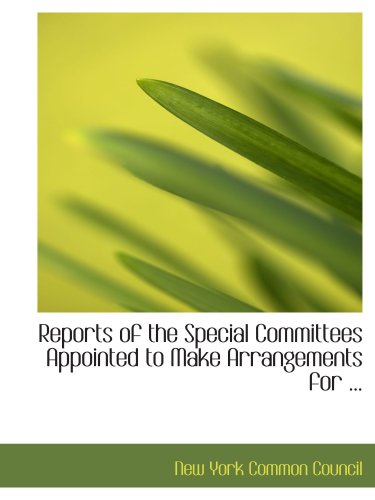9780554724287: Reports of the Special Committees Appointed to Make Arrangements for ...
