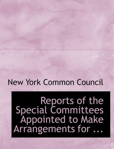 9780554724294: Reports of the Special Committees Appointed to Make Arrangements for ...