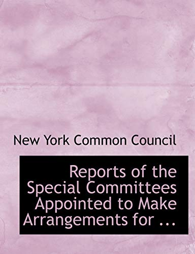 9780554724300: Reports of the Special Committees Appointed to Make Arrangements for ...