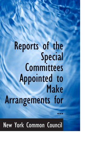 9780554724324: Reports of the Special Committees Appointed to Make Arrangements for ...