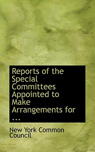9780554724348: Reports of the Special Committees Appointed to Make Arrangements for ...