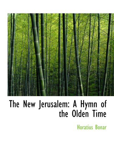 The New Jerusalem: A Hymn of the Olden Time (0554725134) by Horatius Bonar