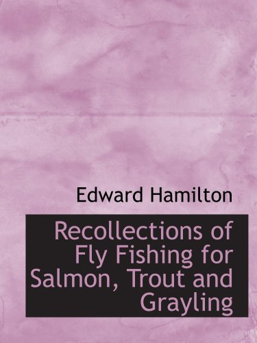 9780554725949: Recollections of Fly Fishing for Salmon, Trout and Grayling