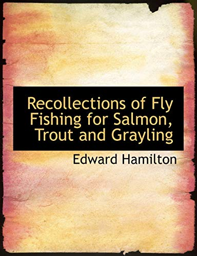 9780554725987: Recollections of Fly Fishing for Salmon, Trout and Grayling (Large Print Edition)