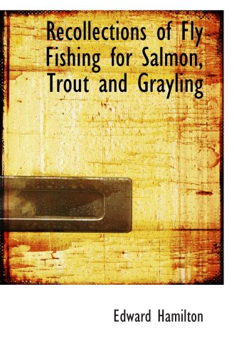 9780554726014: Recollections of Fly Fishing for Salmon, Trout and Grayling