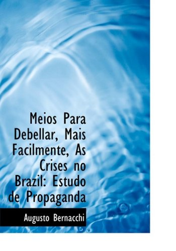 9780554733302: Meios Para Debellar, Mais Facilmente, As Crises no Brazil: Estudo de Propaganda (Large Print Edition) (Bibliobazaar Reproduction)