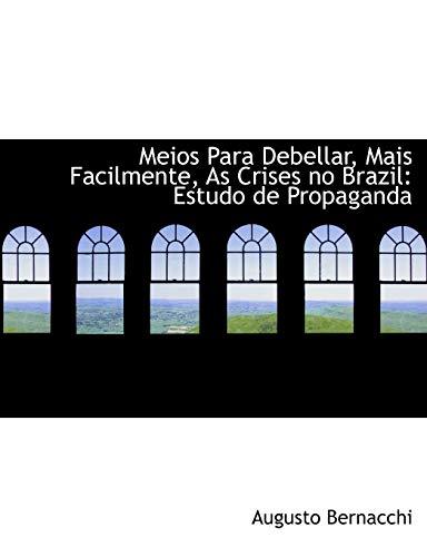 9780554733326: Meios Para Debellar, Mais Facilmente, As Crises no Brazil: Estudo de Propaganda (Large Print Edition)