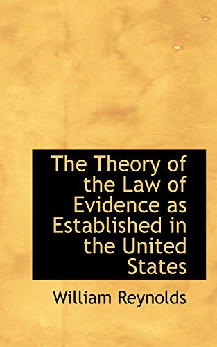 The Theory of the Law of Evidence as Established in the United States (9780554734774) by William Reynolds