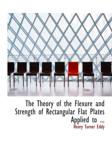 9780554735177: The Theory of the Flexure and Strength of Rectangular Flat Plates Applied to ...