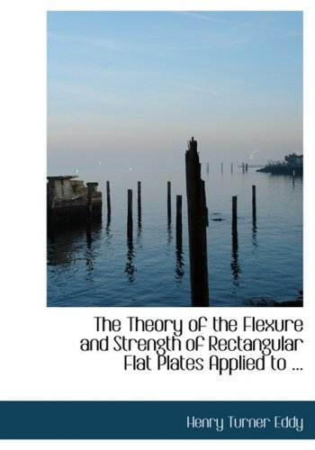 9780554735184: The Theory of the Flexure and Strength of Rectangular Flat Plates Applied to Reinforced Concrete Floor Slabs