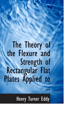 9780554735207: The Theory of the Flexure and Strength of Rectangular Flat Plates Applied to ...