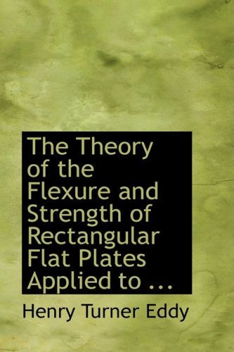 9780554735238: The Theory of the Flexure and Strength of Rectangular Flat Plates Applied to Reinforced Concrete Floor Slabs