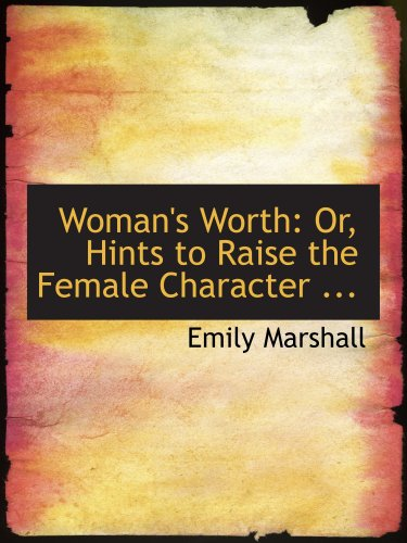 9780554735764: Woman's Worth: Or, Hints to Raise the Female Character ...