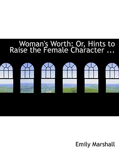 9780554735832: Woman's Worth: Or, Hints to Raise the Female Character ... (Large Print Edition)