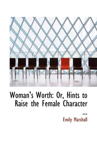 9780554735894: Woman's Worth: Or, Hints to Raise the Female Character ...