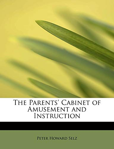The Parents' Cabinet of Amusement and Instruction (0554737132) by Selz, Peter Howard
