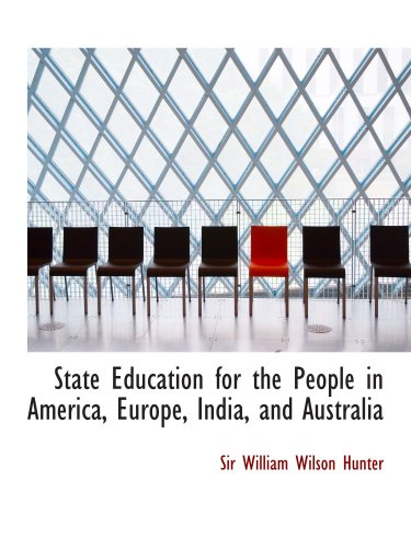 9780554737249: State Education for the People in America, Europe, India, and Australia