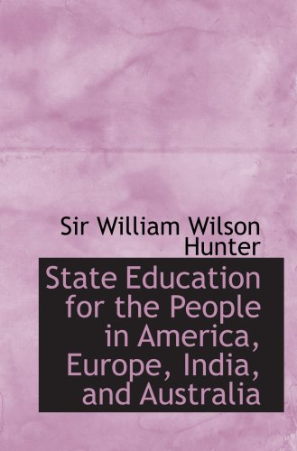 9780554737300: State Education for the People in America, Europe, India, and Australia