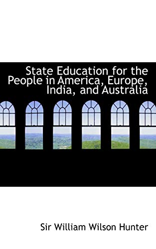 9780554737324: State Education for the People in America, Europe, India, and Australia