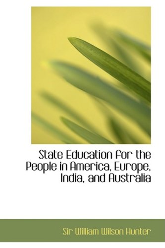 9780554737355: State Education for the People in America, Europe, India, and Australia