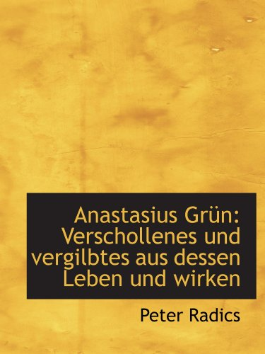 9780554737959: Anastasius Grün: Verschollenes und vergilbtes aus dessen Leben und wirken (German Edition)