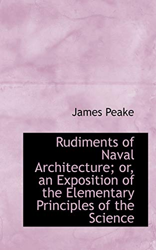 Rudiments of Naval Architecture; or, an Exposition: Peake, James