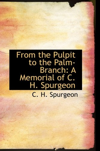 From the Pulpit to the Palm-Branch: A Memorial of C. H. Spurgeon (9780554742083) by C. H. Spurgeon
