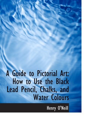 9780554746906: A Guide to Pictorial Art: How to Use the Black Lead Pencil, Chalks, and Water Colours